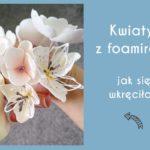 tworzę kwiatki z foamiranu
